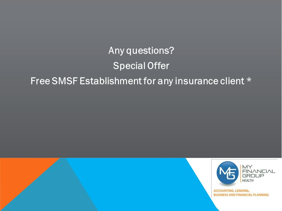 SMSF BACK TO BASICS Any questions Special Offer Free SMSF Establishment for any insurance client *