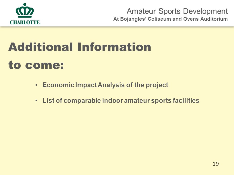 Amateur Sports Development At Bojangles' Coliseum and Ovens Auditorium Additional Information to come: Economic Impact Analysis of the project List of comparable indoor amateur sports facilities 19
