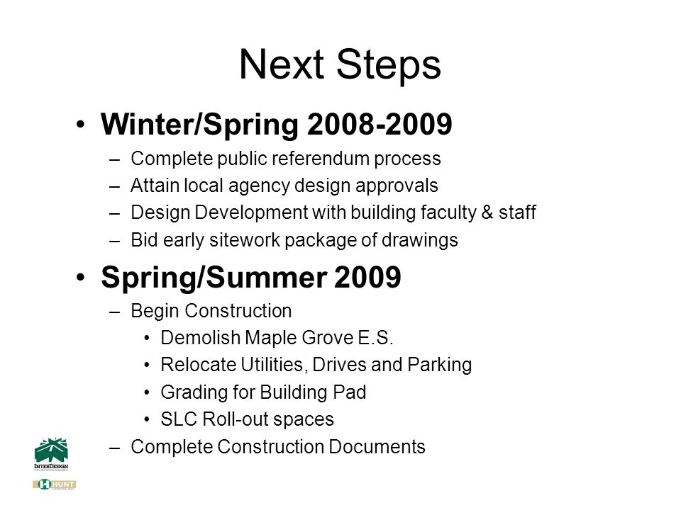 Next Steps Winter/Spring 2008-2009 –Complete public referendum process –Attain local agency design approvals –Design Development with building faculty & staff –Bid early sitework package of drawings Spring/Summer 2009 –Begin Construction Demolish Maple Grove E.S.
