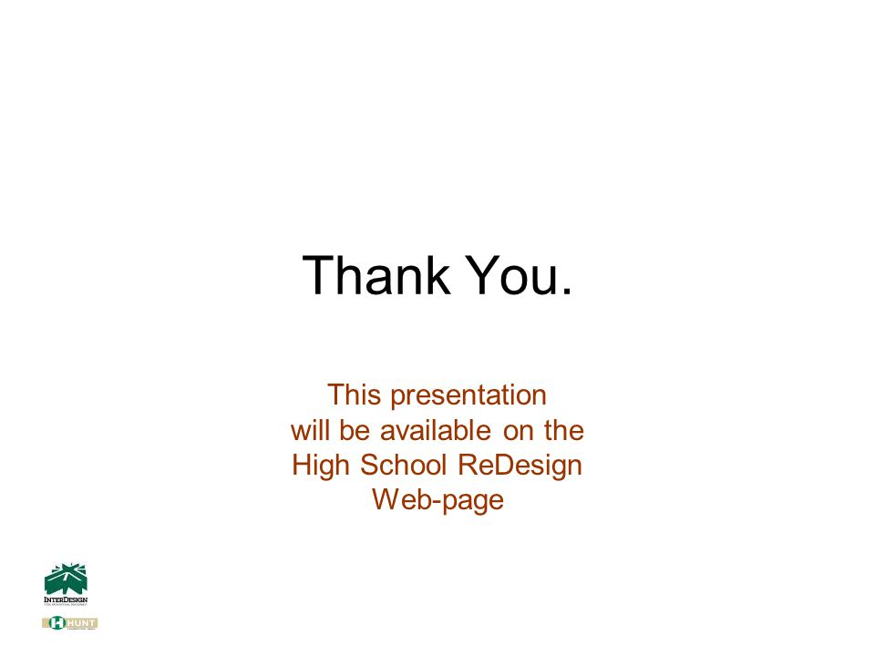Thank You. This presentation will be available on the High School ReDesign Web-page