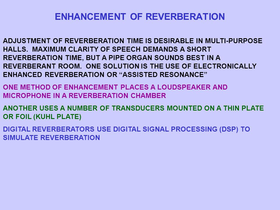 ENHANCEMENT OF REVERBERATION ADJUSTMENT OF REVERBERATION TIME IS DESIRABLE IN MULTI-PURPOSE HALLS.