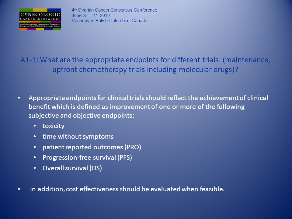 A1-1: What are the appropriate endpoints for different trials: (maintenance, upfront chemotherapy trials including molecular drugs).