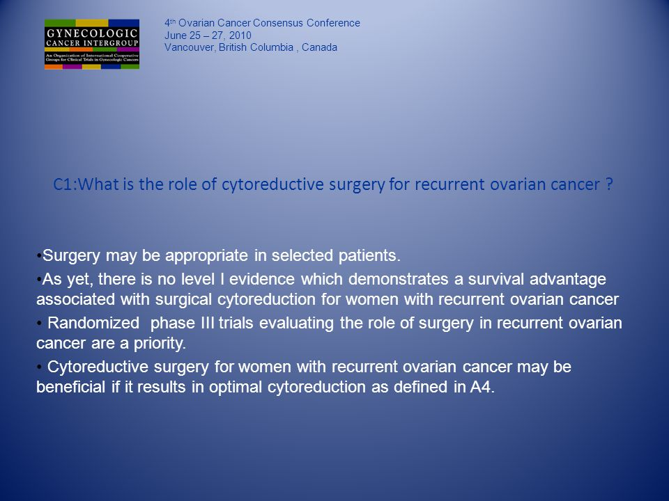C1:What is the role of cytoreductive surgery for recurrent ovarian cancer .