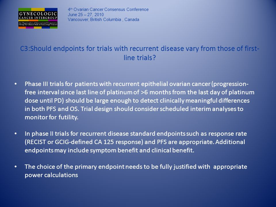 C3:Should endpoints for trials with recurrent disease vary from those of first- line trials.