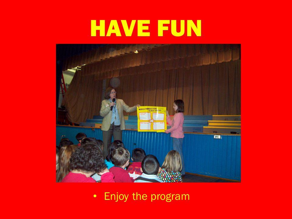 HAVE FUN Enjoy the program