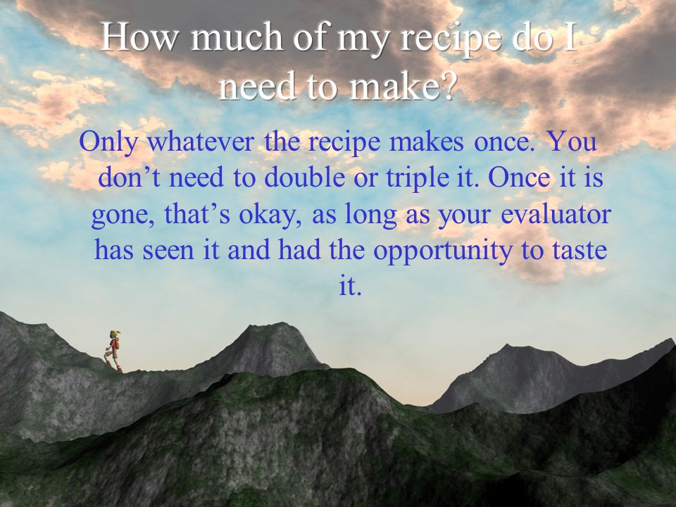 Only whatever the recipe makes once. You don't need to double or triple it.
