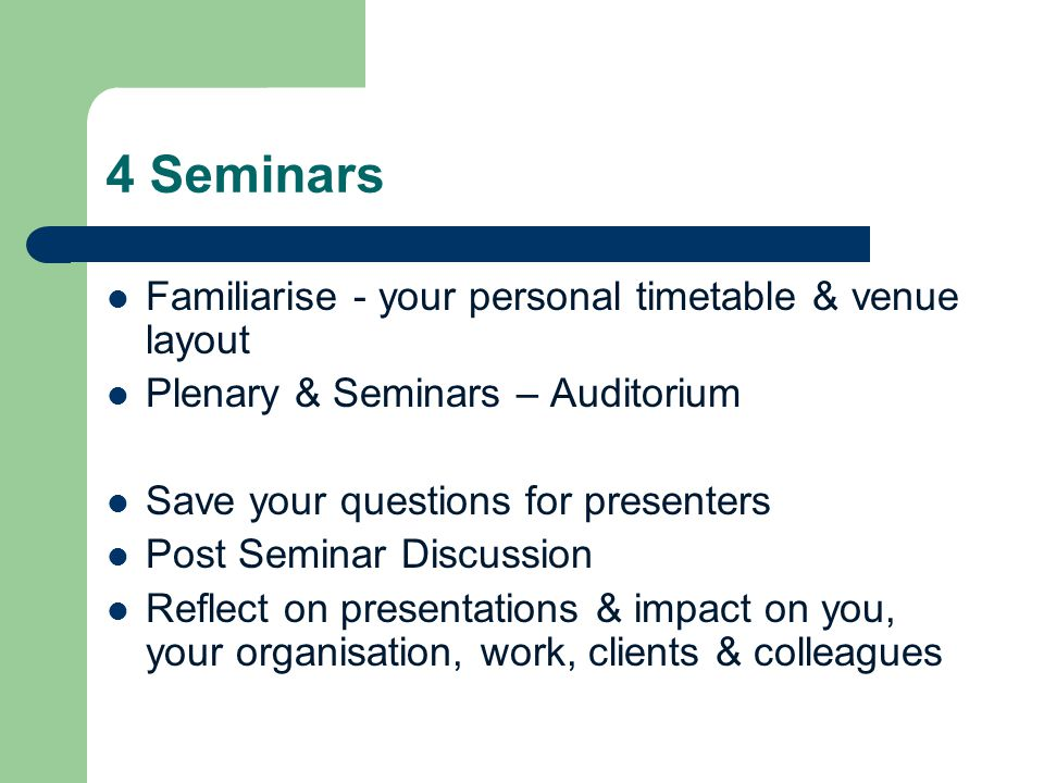 4 Workshops Practical - Interactive Provide peer review Exchange of information Guidance Questioning Not – training sessions Please make your way between sessions as quickly & quietly as possible