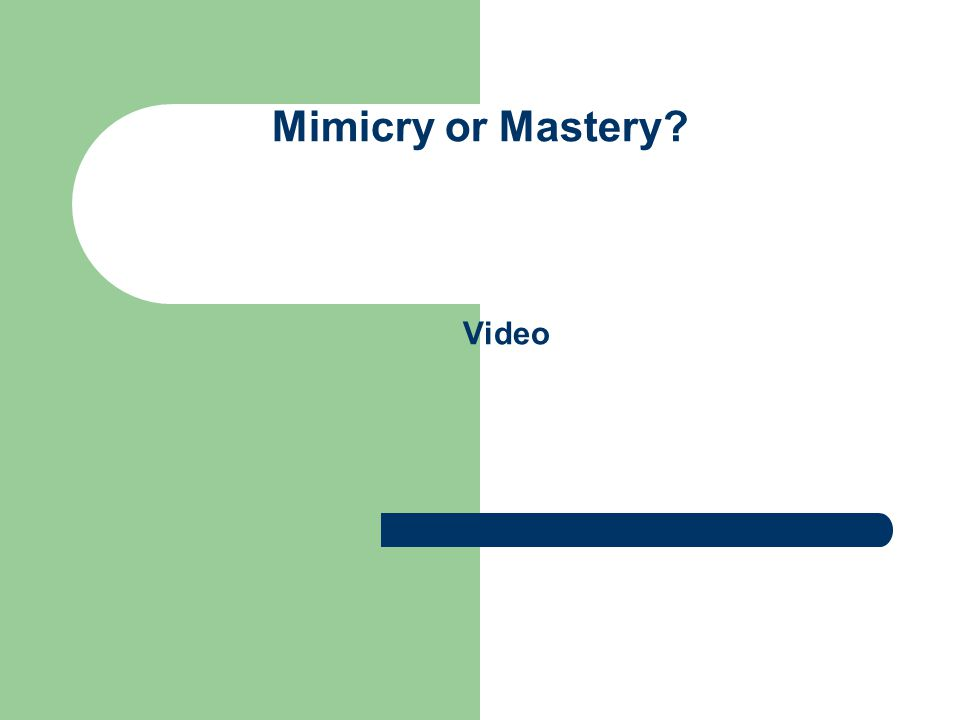 Mimicry or Mastery Video