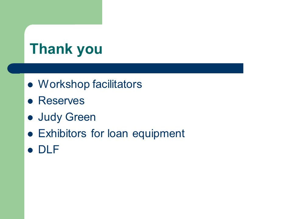 Thank you Workshop facilitators Reserves Judy Green Exhibitors for loan equipment DLF