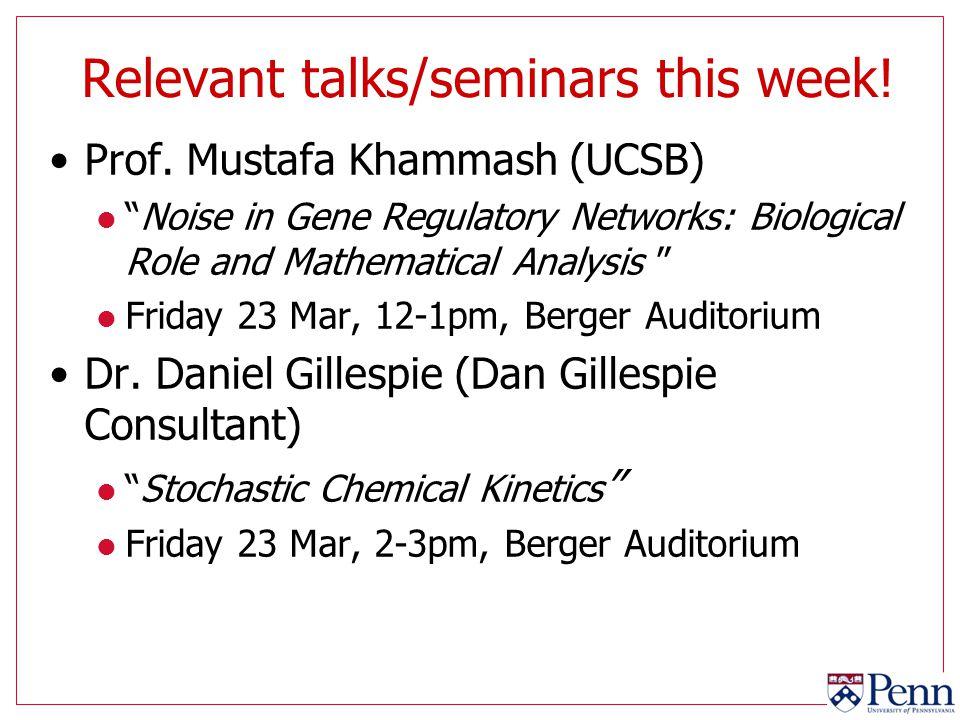 "Relevant talks/seminars this week! Prof. Mustafa Khammash (UCSB) l ""Noise in Gene Regulatory Networks: Biological Role and Mathematical Analysis "" l F"