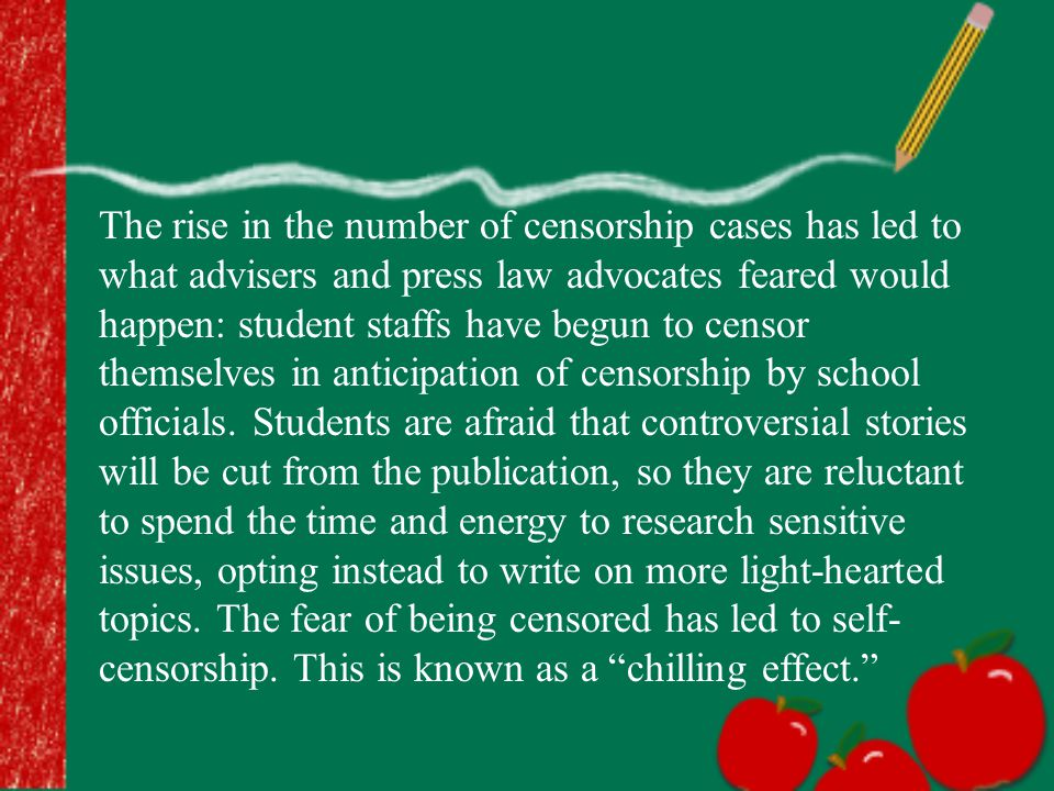 The rise in the number of censorship cases has led to what advisers and press law advocates feared would happen: student staffs have begun to censor themselves in anticipation of censorship by school officials.