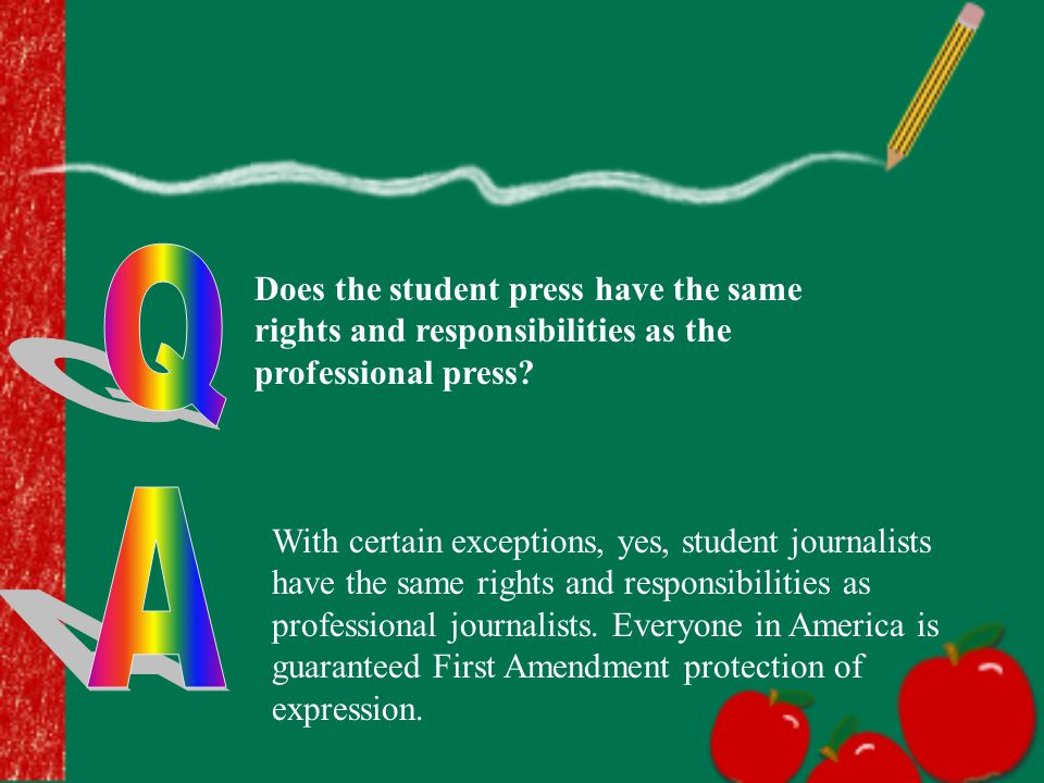 Does the student press have the same rights and responsibilities as the professional press? With certain exceptions, yes, student journalists have the