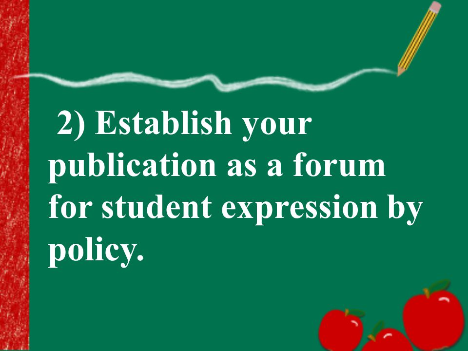 2) Establish your publication as a forum for student expression by policy.