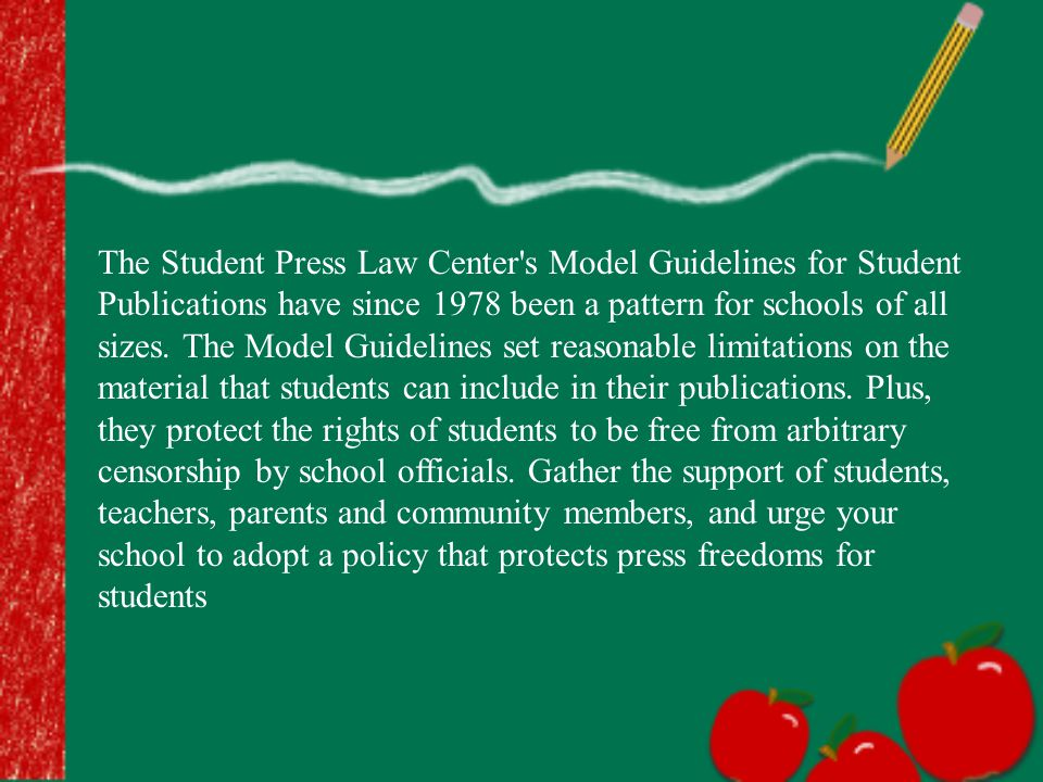The Student Press Law Center s Model Guidelines for Student Publications have since 1978 been a pattern for schools of all sizes.