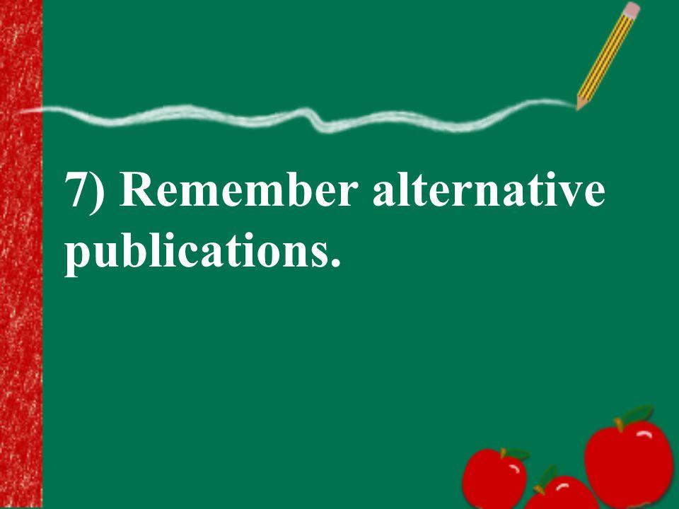 7) Remember alternative publications.