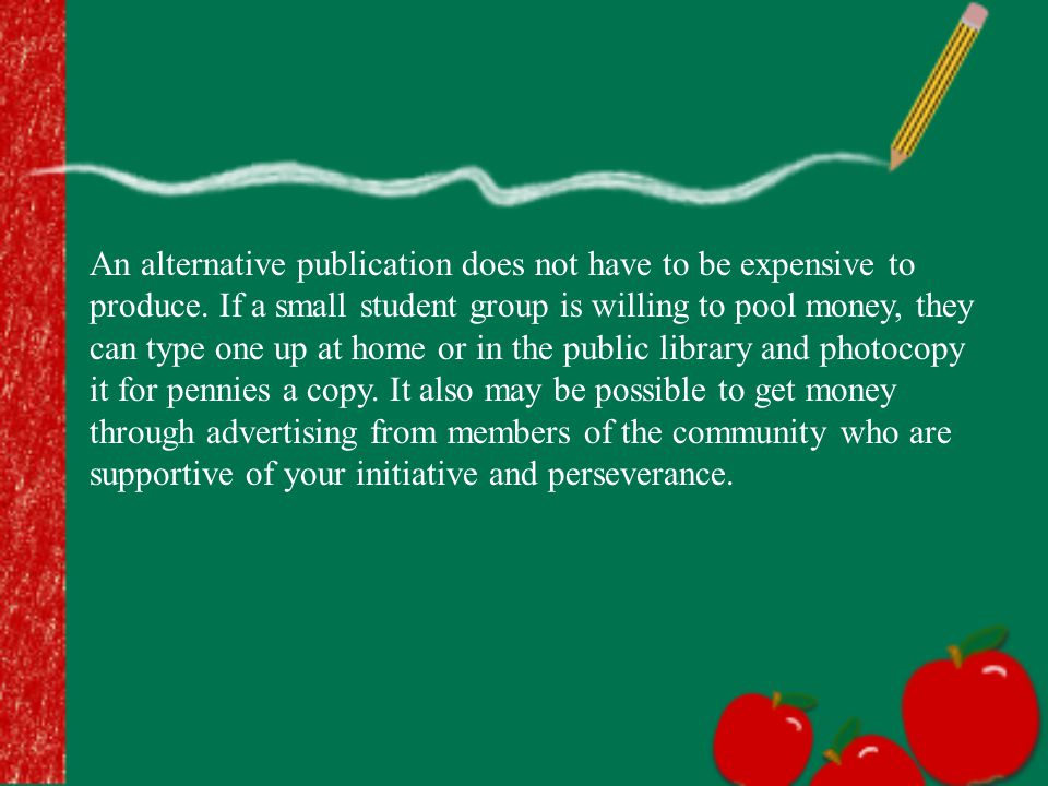 An alternative publication does not have to be expensive to produce.