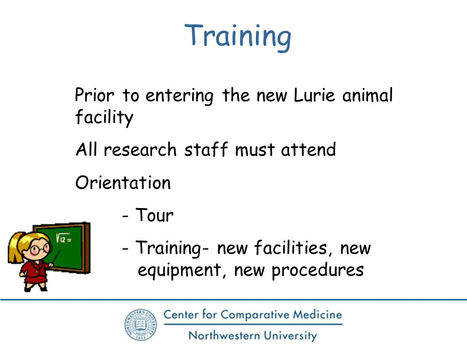 Training Prior to entering the new Lurie animal facility All research staff must attend Orientation - Tour - Training- new facilities, new equipment, new procedures
