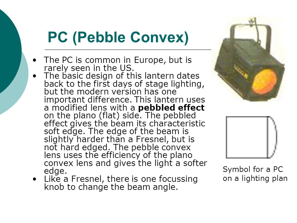 PC (Pebble Convex) The PC is common in Europe, but is rarely seen in the US.