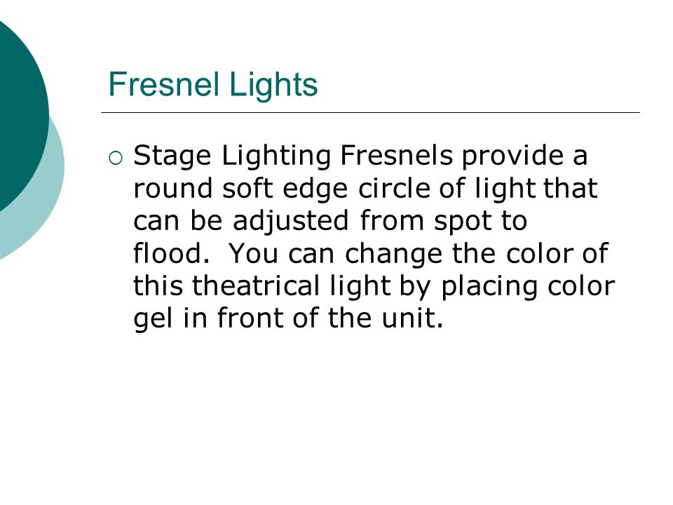 Fresnel Lights  Stage Lighting Fresnels provide a round soft edge circle of light that can be adjusted from spot to flood.