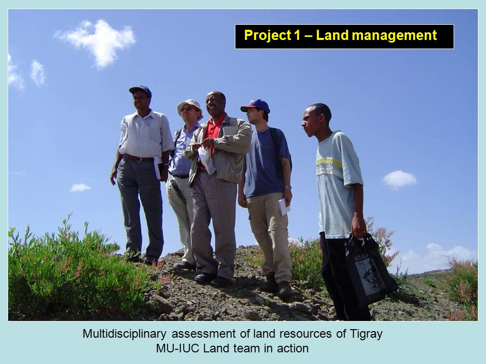 Multidisciplinary assessment of land resources of Tigray MU-IUC Land team in action Project 1 – Land management