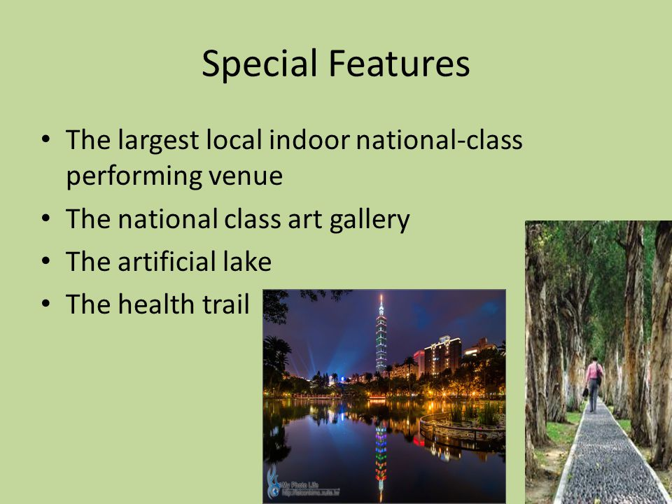 Special Features The largest local indoor national-class performing venue The national class art gallery The artificial lake The health trail