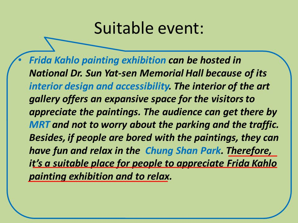 Suitable event: Frida Kahlo painting exhibition can be hosted in National Dr. Sun Yat-sen Memorial Hall because of its interior design and accessibili