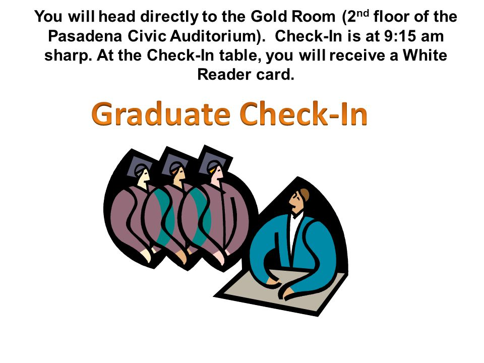 You will head directly to the Gold Room (2 nd floor of the Pasadena Civic Auditorium).