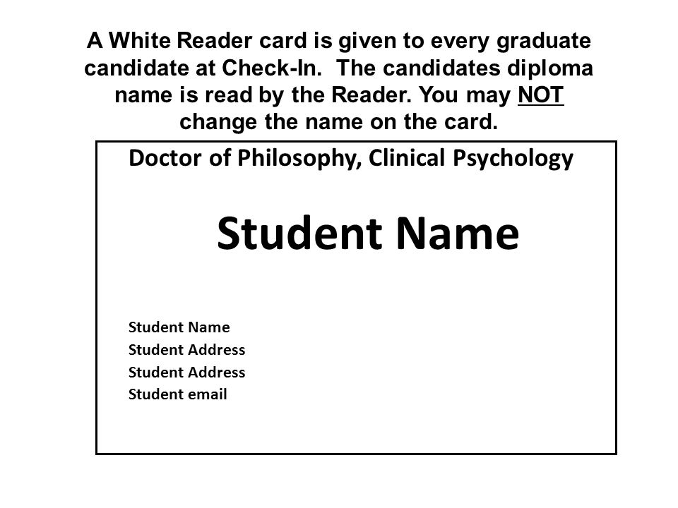 Doctor of Philosophy, Clinical Psychology Student Name Student Address Student email A White Reader card is given to every graduate candidate at Check-In.