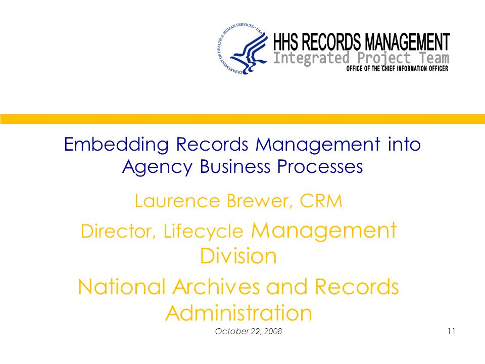 11October 22, 2008 Embedding Records Management into Agency Business Processes Laurence Brewer, CRM Director, Lifecycle Management Division National Archives and Records Administration