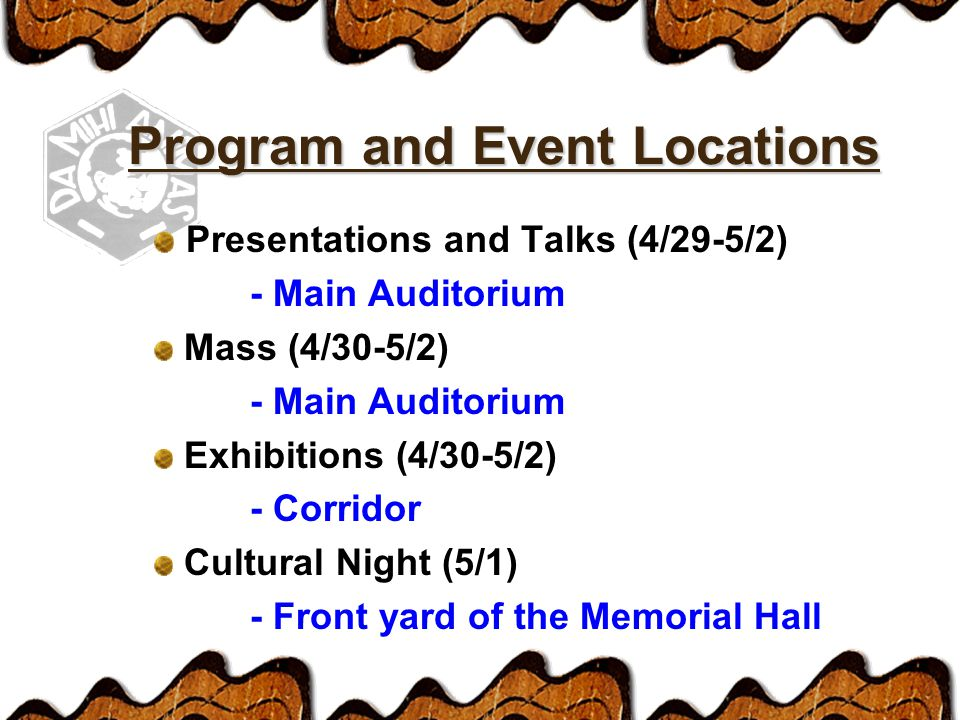 Presentations and Talks (4/29-5/2) - Main Auditorium Mass (4/30-5/2) - Main Auditorium Exhibitions (4/30-5/2) - Corridor Cultural Night (5/1) - Front yard of the Memorial Hall Program and Event Locations
