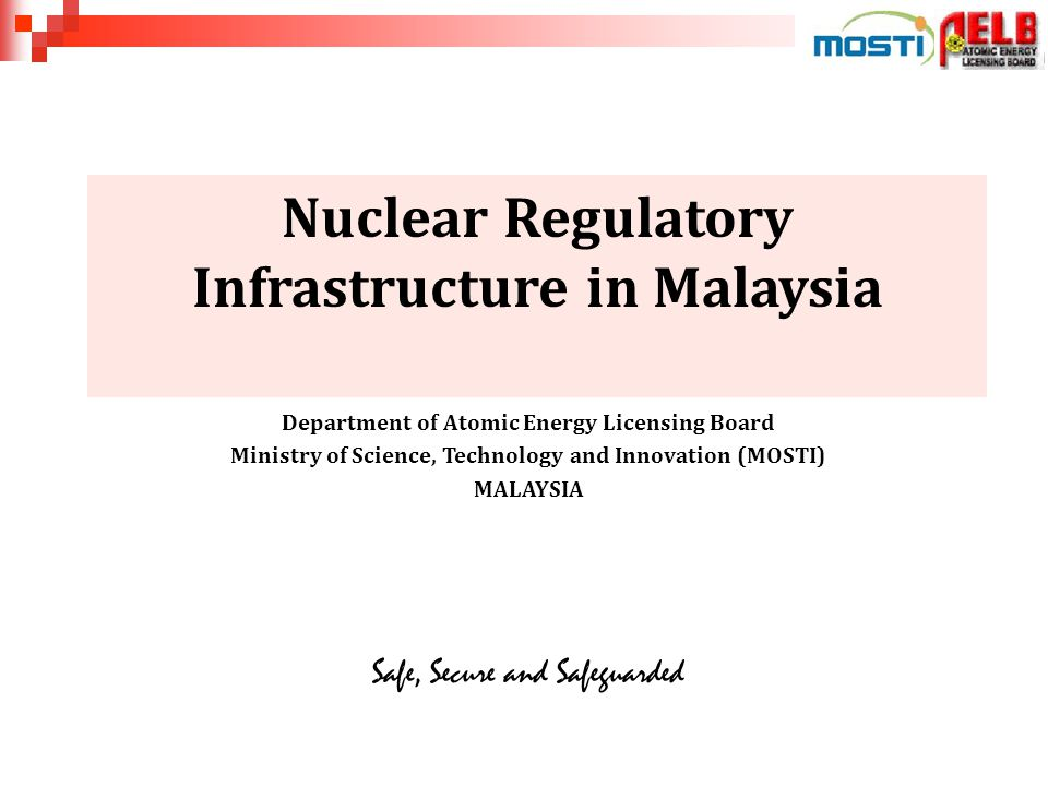 http://www.aelb.gov.my LICENSING OF NPP : LEGISLATION MAP Application for siting, construct and operate NPP for electricity generation Energy Commission DOE DOSH AELB Electricity Supply Act 1990 Environmental Quality Act 1974 Occupational Safety and Health Act 1994, Factory and Machinery Act 1967, Petroleum Act 1984 Atomic Energy Licensing Board 1984 Non-nuclear Island EIA & environmental management plan Individual Certification (e.g.