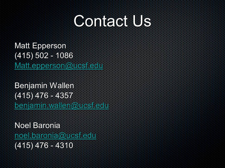Contact Us Matt Epperson (415) 502 - 1086 Matt.epperson@ucsf.edu Benjamin Wallen (415) 476 - 4357 benjamin.wallen@ucsf.edu Noel Baronia noel.baronia@ucsf.edu (415) 476 - 4310