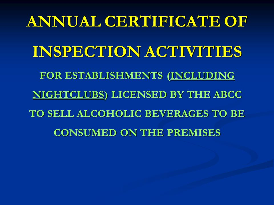 ANNUAL CERTIFICATE OF INSPECTION ACTIVITIES FOR ESTABLISHMENTS (INCLUDING NIGHTCLUBS) LICENSED BY THE ABCC TO SELL ALCOHOLIC BEVERAGES TO BE CONSUMED ON THE PREMISES