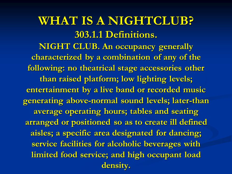 WHAT IS A NIGHTCLUB. 303.1.1 Definitions. NIGHT CLUB.