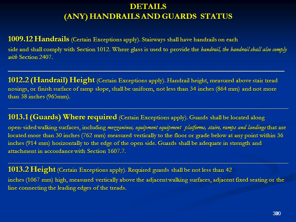 DETAILS (ANY) HANDRAILS AND GUARDS STATUS 1009.12 Handrails (Certain Exceptions apply).