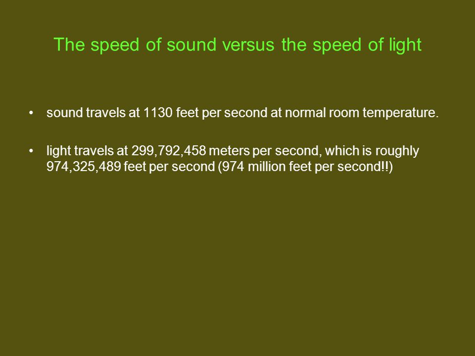 The speed of sound versus the speed of light sound travels at 1130 feet per second at normal room temperature.