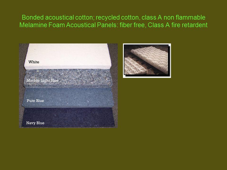 Bonded acoustical cotton; recycled cotton, class A non flammable Melamine Foam Acoustical Panels: fiber free, Class A fire retardent