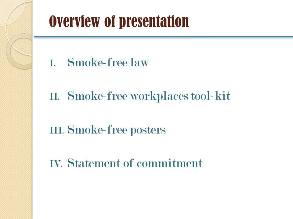 Overview of presentation I. Smoke-free law II. Smoke-free workplaces tool-kit III.