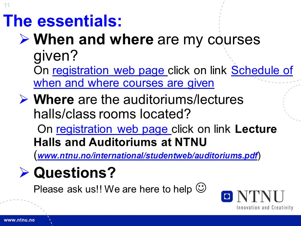 11 The essentials:  When and where are my courses given.