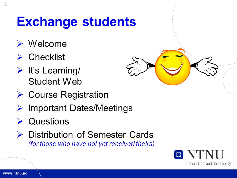 2 Exchange students  Welcome  Checklist  It's Learning/ Student Web  Course Registration  Important Dates/Meetings  Questions  Distribution of Semester Cards (for those who have not yet received theirs)