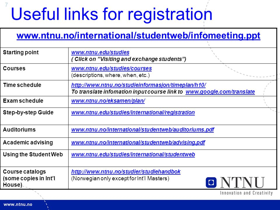 8 Registration Checklist oPrepare a list of the courses you want to take (For tips see: http://www.ntnu.edu/studies/international/registration http://www.ntnu.edu/studies/international/registration oRegister on-line using STUDENTWEB (NOTE.