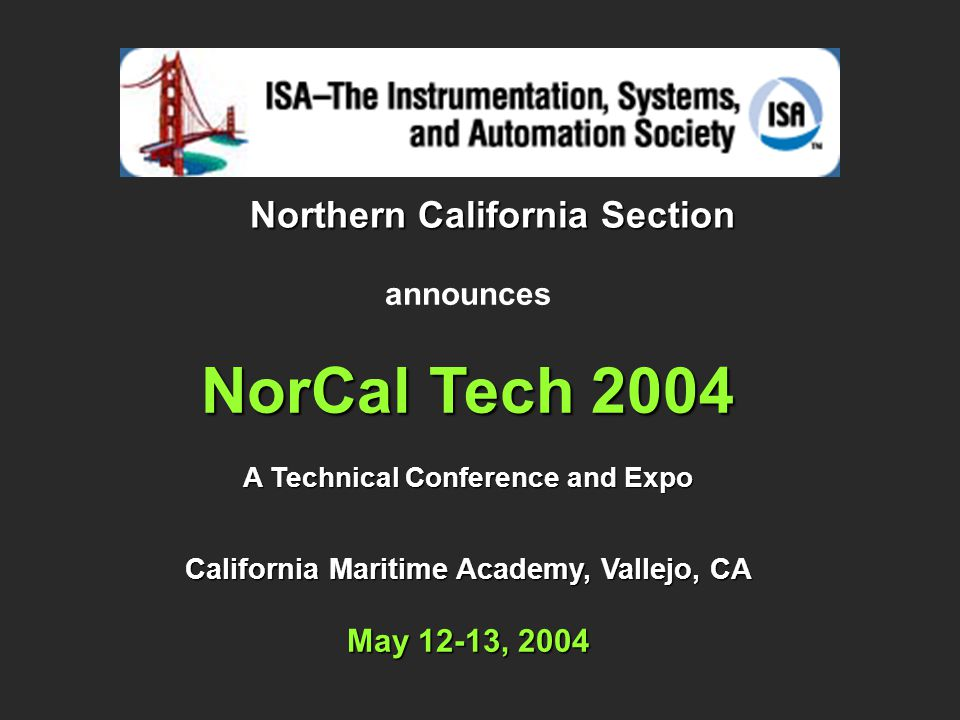 Northern California Section announces NorCal Tech 2004 A Technical Conference and Expo California Maritime Academy, Vallejo, CA May 12-13, 2004