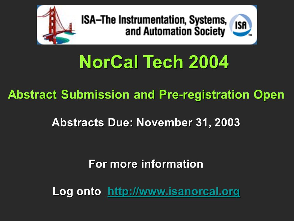 NorCal Tech 2004 Abstract Submission and Pre-registration Open Abstracts Due: November 31, 2003 For more information Log onto http://www.isanorcal.org http://www.isanorcal.org