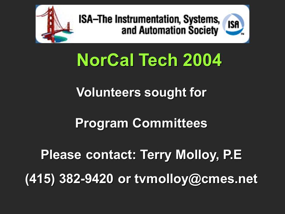 NorCal Tech 2004 Volunteers sought for Program Committees Please contact: Terry Molloy, P.E (415) 382-9420 or tvmolloy@cmes.net