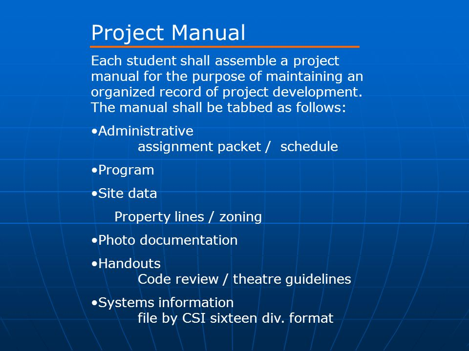 Project Manual Each student shall assemble a project manual for the purpose of maintaining an organized record of project development. The manual shal