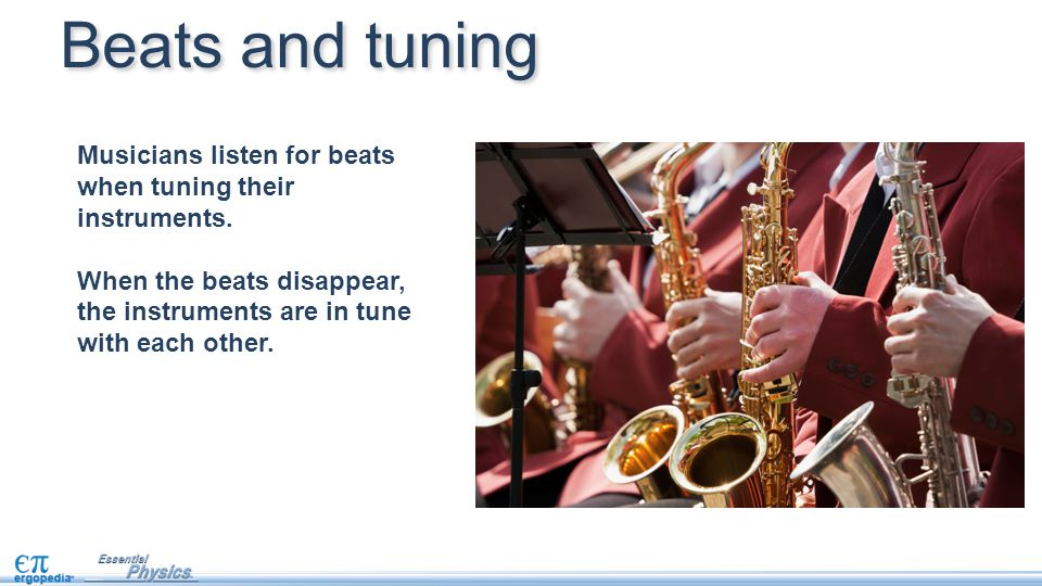 Beats and tuning Musicians listen for beats when tuning their instruments.