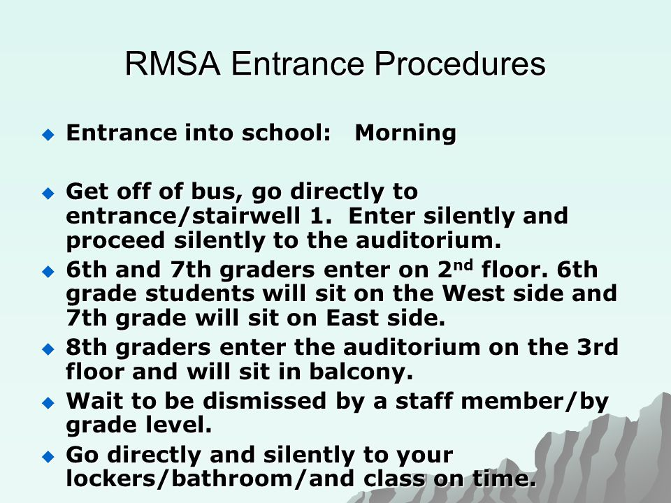 RMSA Entrance Procedures  Entrance into school: Morning  Get off of bus, go directly to entrance/stairwell 1.