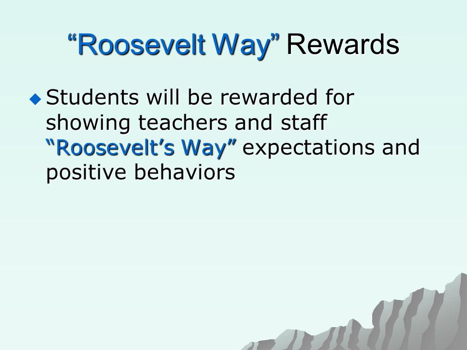 Roosevelt Way Rewards  Students will be rewarded for showing teachers and staff Roosevelt's Way expectations and positive behaviors
