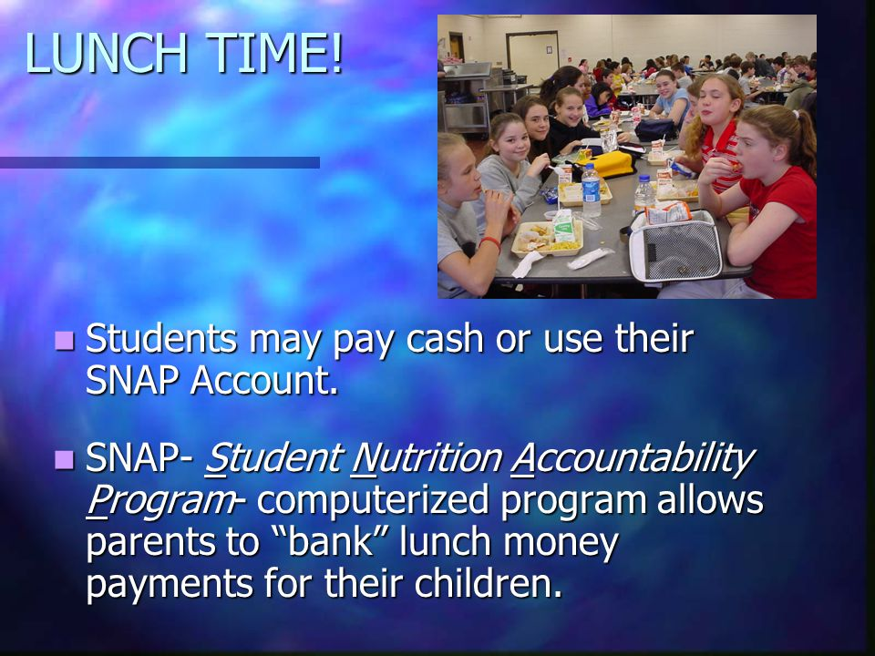 LUNCH TIME. Students may pay cash or use their SNAP Account.