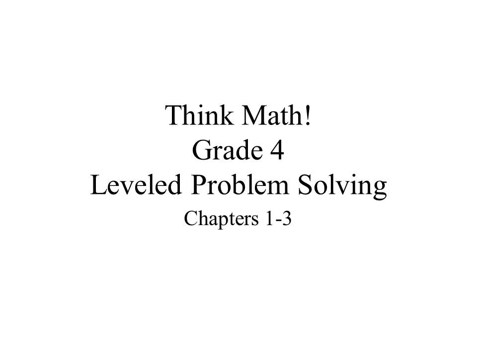 Think Math! Grade 4 Leveled Problem Solving Chapters 1-3